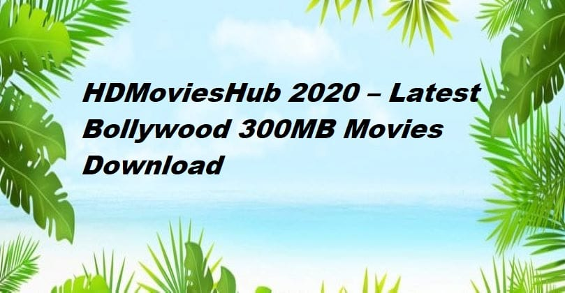 HDMoviesHub 2020 – Latest Bollywood 300MB Movies Download